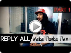 Reply All: Waka Flocka Flame [Part 1/2]